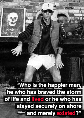 """Who is the happier man…""- Hunter S. Thompson"
